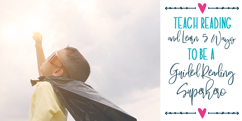 Learn 5 Ways to be a Guided Reading Superhero